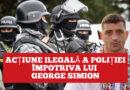 Poliție Politică. Acțiune ilegală împotriva lui George Simion